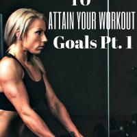 Top Tips to Attain Your Workout Goals Pt. 1