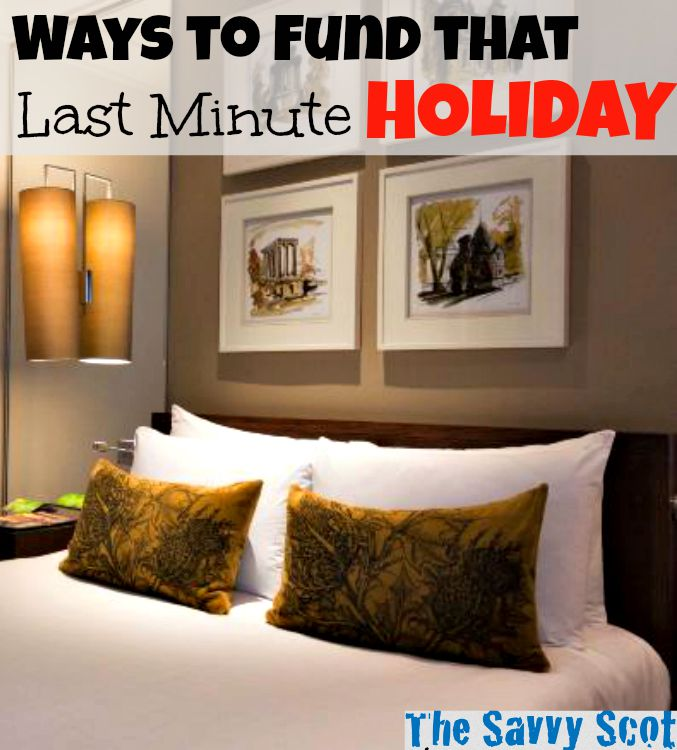Ways to Fund that Last Minute Holiday