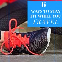 6 Ways to Stay Fit While You Travel