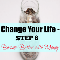Change Your Life – Step 8 Become Better with Money