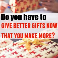 Do you have to give better gifts now that you make more?