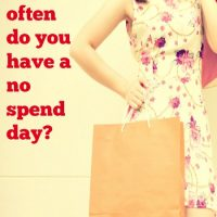 How often do you have a no spend day?
