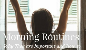Morning Routines: Why They are Important and How to Develop One