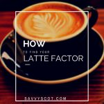 How to Find Your Latte Factor