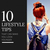 10 Lifestyle Tips That Can Make You Look Younger