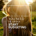 Here's the Mindset You Need in Order to Start Budgeting
