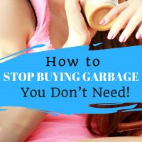 How to Stop Buying Garbage You Don't Need!
