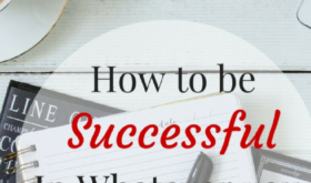 How to be Successful in Whatever you Do