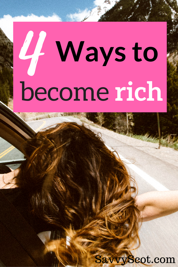 Unless you are lucky enough to marry someone wealthy or win the lottery, getting rich is not a fast process. But there are four ways to become rich if you really want to build wealth.