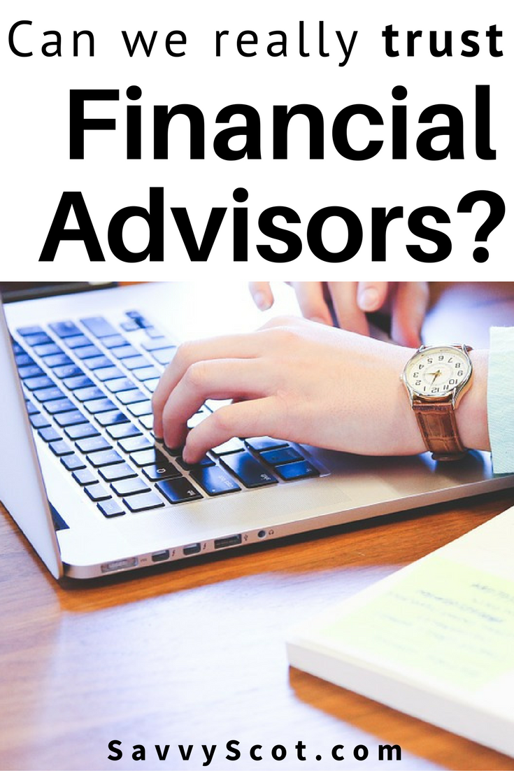 Can we really trust financial advisors? So here are 8 things you need to know before making that man your financial advisor