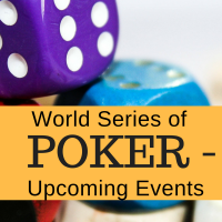 World Series of Poker – Upcoming Events