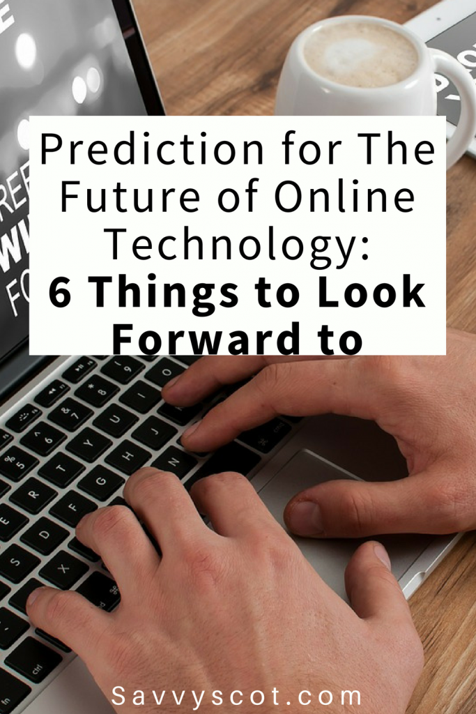 Prediction for The Future of Online Technology: 6 Things to Look Forward to