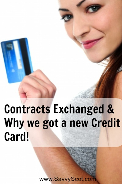 Contracts Exchanged & Why we got a new Credit Card!