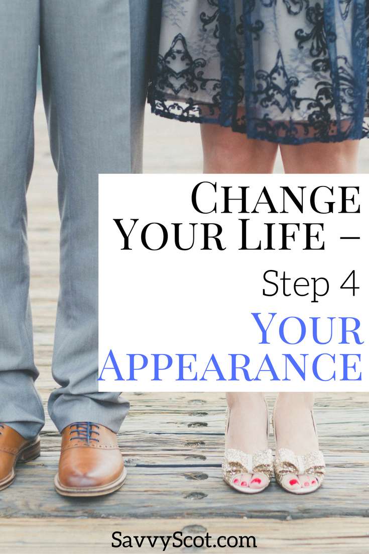 Change Your Life - Step 4 Your Appearance. Take a look at yourself in the mirror. Do you like what you see? Chances are if you think not exactly or I look OK then others are going to think that too - Do you want to be an average joe? Or do you want to be that memorable person that everyone wants to know?