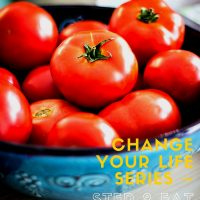 Change Your Life Series – Step 2 Eat Healthily