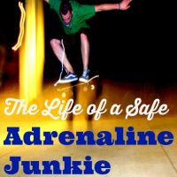 The Life of a Safe Adrenaline Junkie
