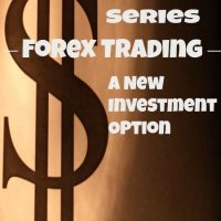 Passive Income Series – Forex Trading – A New Investment Option