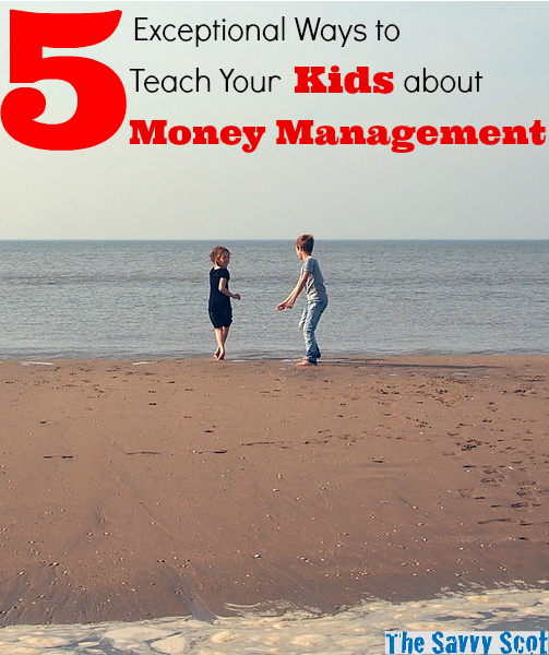 5 Exceptional Ways to Teach Your Kids about Money Management