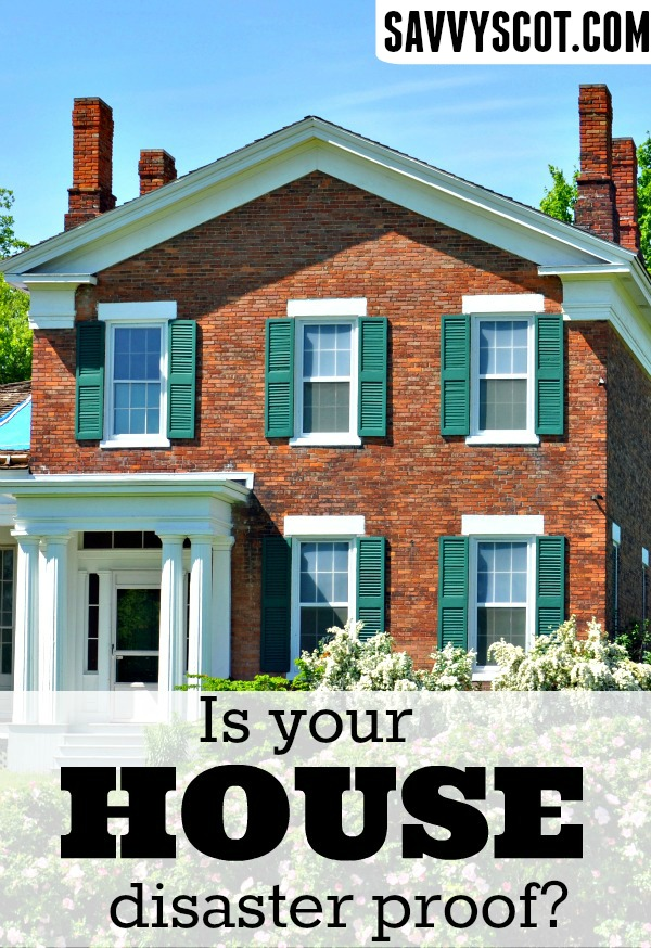 Is Your House Disaster Proof The Savvy Scot