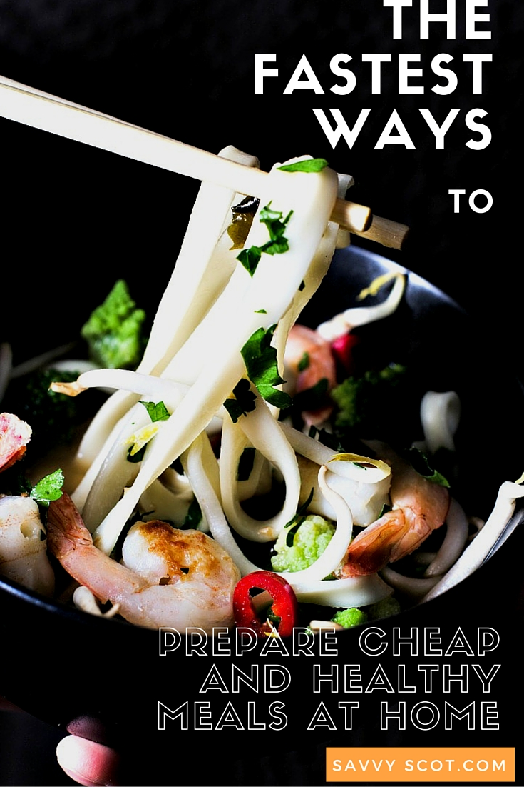 Fastest Ways to Prepare Cheap and Healthy Meals at Home